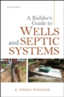 A Builder's Guide to Wells and Septic Systems, Second Edition - Book
