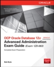 OCP Oracle Database 12c Advanced Administration Exam Guide (Exam 1Z0-063) - Book