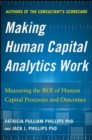 Making Human Capital Analytics Work: Measuring the ROI of Human Capital Processes and Outcomes - Book