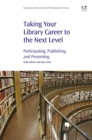 Taking Your Library Career to the Next Level : Participating, Publishing, and Presenting - eBook