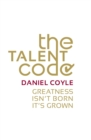 The Talent Code : Greatness isn't born. It's grown - Book