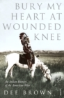 Bury My Heart At Wounded Knee : An Indian History of the American West - Book