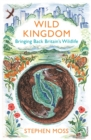 Wild Kingdom : Bringing Back Britain's Wildlife - Book