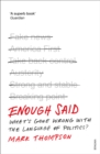 Enough Said : What's gone wrong with the language of politics? - Book