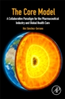 The Core Model : A Collaborative Paradigm for the Pharmaceutical Industry and Global Health Care - Book