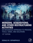 Mergers, Acquisitions, and Other Restructuring Activities : An Integrated Approach to Process, Tools, Cases, and Solutions - Book