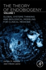 The Theory of Endobiogeny : Volume 1: Global Systems Thinking and Biological Modeling for Clinical Medicine - Book