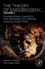 The Theory of Endobiogeny : Volume 2: Foundational Concepts for Treatment of Common Clinical Conditions - Book