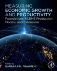Measuring Economic Growth and Productivity : Foundations, KLEMS Production Models, and Extensions - Book