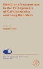 Membrane Transporters in the Pathogenesis of Cardiovascular and Lung Disorders : Volume 83 - Book