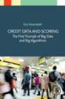 CREDIT DATA and SCORING: THE FIRST TRIUMPH OF BIG DATA AND BIG  ALGORITHMS - Book