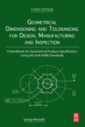 Geometrical Dimensioning and Tolerancing for Design, Manufacturing and Inspection : A Handbook for Geometrical Product Specification Using ISO and ASME Standards - Book