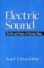 Electric Sound : The Past and Promise of Electronic Music - Book