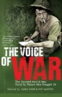 The Voice of War : The Second World War Told by Those Who Fought It - Book