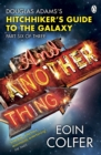 And Another Thing ... : Douglas Adams' Hitchhiker's Guide to the Galaxy. As heard on BBC Radio 4 - Book