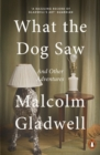What the Dog Saw : And Other Adventures - Book