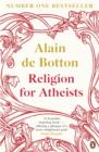 Religion for Atheists : A non-believer's guide to the uses of religion - Book