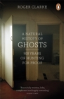 A Natural History of Ghosts : 500 Years of Hunting for Proof - Book
