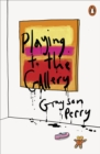 Playing to the Gallery : Helping Contemporary Art in its Struggle to Be Understood - Book