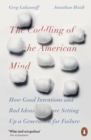 The Coddling of the American Mind : How Good Intentions and Bad Ideas Are Setting Up a Generation for Failure - Book