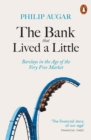 The Bank That Lived a Little : Barclays in the Age of the Very Free Market - Book