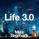 Life 3.0 : Being Human in the Age of Artificial Intelligence - eAudiobook