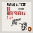 The Entrepreneurial State : Debunking Public vs. Private Sector Myths - eAudiobook