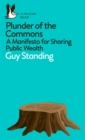 Plunder of the Commons : A Manifesto for Sharing Public Wealth - Book