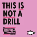 This Is Not A Drill : An Extinction Rebellion Handbook - eAudiobook