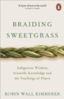 Braiding Sweetgrass : Indigenous Wisdom, Scientific Knowledge and the Teachings of Plants - eBook