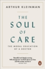 The Soul of Care : The Moral Education of a Doctor - Book