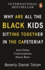 Why Are All the Black Kids Sitting Together in the Cafeteria? : And Other Conversations About Race - Book