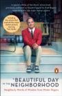 A Beautiful Day In The Neighborhood : Neighborly Words of Wisdom from Mister Rogers - Book