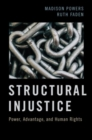 Structural Injustice : Power, Advantage, and Human Rights - Book