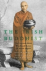 The Irish Buddhist : The Forgotten Monk who Faced Down the British Empire - Book