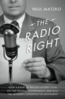 The Radio Right : How a Band of Broadcasters Took on the Federal Government and Built the Modern Conservative Movement - Book
