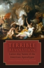 Terrible Revolution : Latter-day Saints and the American Apocalypse - Book