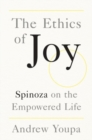 The Ethics of Joy : Spinoza on the Empowered Life - Book