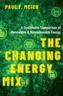 The Changing Energy Mix : A Systematic Comparison of Renewable and Nonrenewable Energy - Book