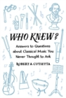 Who Knew? : Answers to Questions about Classical Music you Never Thought to Ask - Book