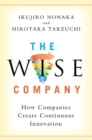 The Wise Company : How Companies Create Continuous Innovation - Book
