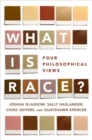 What Is Race? : Four Philosophical Views - Book