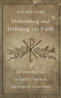 Defending and Defining the Faith : An Introduction to Early Christian Apologetic Literature - Book