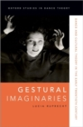 Gestural Imaginaries : Dance and Cultural Theory in the Early Twentieth Century - Book