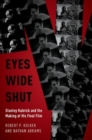 Eyes Wide Shut : Stanley Kubrick and the Making of His Final Film - Book