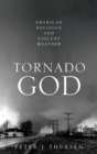 Tornado God : American Religion and Violent Weather - Book