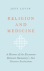 Religion and Medicine : A History of the Encounter Between Humanity's Two Greatest Institutions - Book