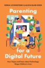 Parenting for a Digital Future : How Hopes and Fears about Technology Shape Children's Lives - Book