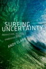 Surfing Uncertainty : Prediction, Action, and the Embodied Mind - Book
