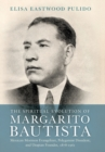 The Spiritual Evolution of Margarito Bautista : Mexican Mormon Evangelizer, Polygamist Dissident, and Utopian Founder, 1878-1961 - Book